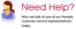 Need Help? Why not talk to one of our friendly customer service representatives today